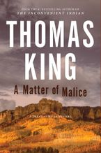 Matter of Malice Hardcover  by Thomas King