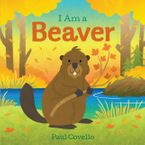 I Am a Beaver Board book  by Paul Covello
