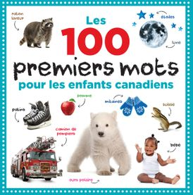 Les 100 Premiers Mots pour les Enfants Canadiens