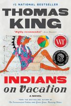 Indians on Vacation Hardcover  by Thomas King