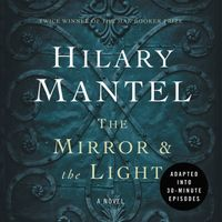 the-mirror-and-the-light-an-adaptation-in-30-minute-episodes