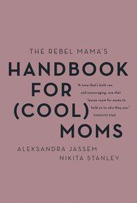 the-rebel-mamas-handbook-for-cool-moms