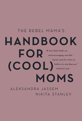 The Rebel Mama's Handbook for (Cool) Moms