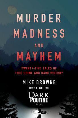 Murder, Madness and Mayhem