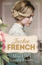 Miss Lily's Lovely Ladies (Miss Lily, #1) eBook  by Jackie French