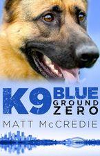 K9 Blue: Ground Zero eBook  by Matt McCredie