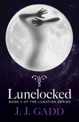 Lunelocked: Book 3 in the Lunation series