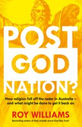 Post-God Nation: How Religion Fell Off The Radar in Australia - and WhatMight be Done To Get It Back On