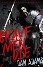 Brave Men Die: Part 1 of 3 eBook  by Dan Adams