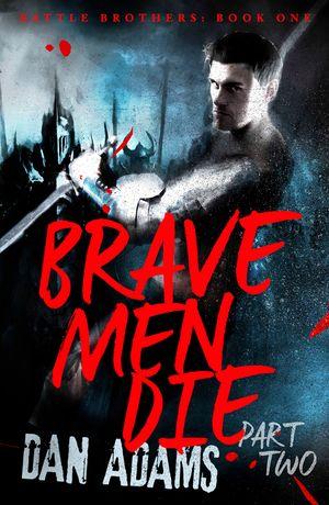 Brave Men Die: Part 2 of 3 book image