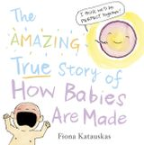 The Amazing True Story of How Babies Are Made