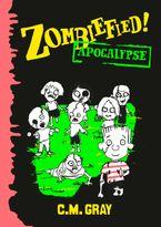 Zombiefied!: Apocalypse - C.M. Gray