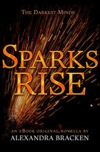 Sparks Rise (The Darkest Minds, Book 2.5) eBook  by Alexandra Bracken