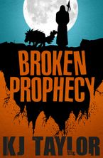 K J Taylor - Broken Prophecy