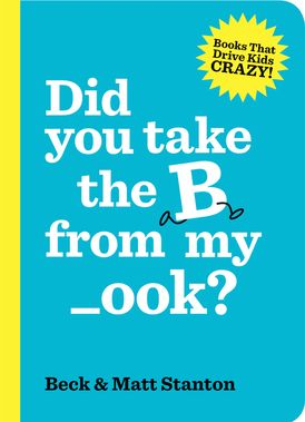 Did you take the B from my _ook? (Books That Drive Kids Crazy, Book 2