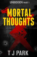 Mortal Thoughts: Unbidden Part One eBook  by TJ Park