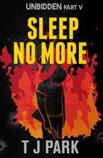 Sleep No More: Unbidden Part Five eBook  by TJ Park