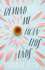 Remind Me How This Ends eBook  by Gabrielle Tozer