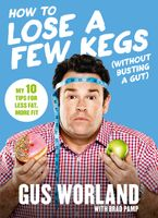 How to Lose a Few Kegs (Without Busting a Gut) eBook  by Gus Worland