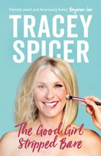 The Good Girl Stripped Bare eBook  by Tracey Spicer