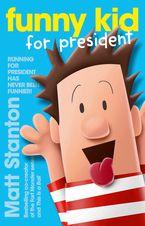 Funny Kid for President (Funny Kid, #1) eBook  by Matt Stanton