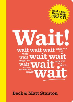 Wait! (Books That Drive Kids Crazy, Book 4) book image
