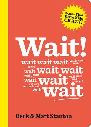 Wait! (Books That Drive Kids Crazy, Book 4) book image