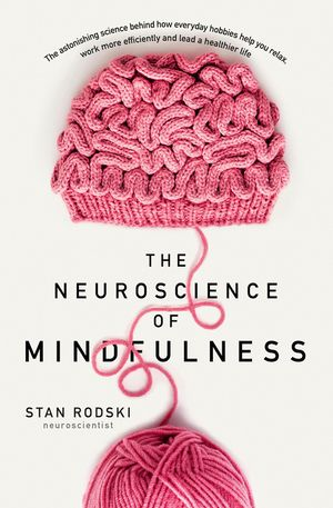 The Neuroscience of Mindfulness: The astonishing science behind why everyday hobbies are good for your brain book image