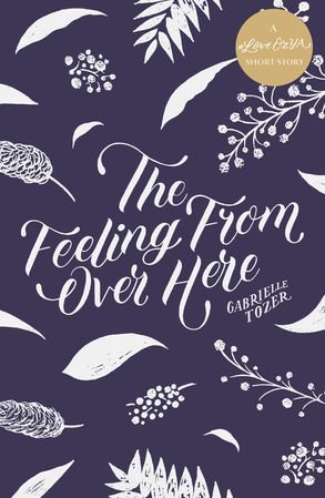 Cover image - The Feeling from over Here: A #LoveOzYA Short Story
