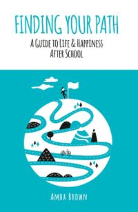 finding-your-path-a-guide-to-life-and-happiness-after-school