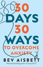 30 Days 30 Ways to Overcome Anxiety eBook  by Bev Aisbett