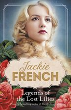 Legends of the Lost Lilies (Miss Lily, #5) eBook  by Jackie French