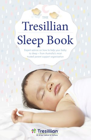 The Tresillian Sleep Book: Expert advice on how to help your baby to sleep - from Australia's most trusted parent support organisation book image