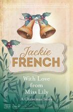With Love from Miss Lily eBook  by Jackie French