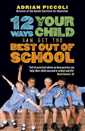 12 Ways Your Child Can Get The Best Out Of School eBook  by Adrian Piccoli