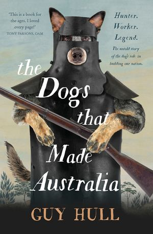 The Dogs that Made Australia book image