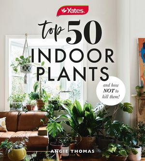 Yates Top 50 Indoor Plants And How Not To Kill Them! book image