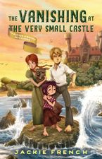 The Vanishing at the Very Small Castle (The Butter O'Bryan Mysteries, #2) eBook  by Jackie French