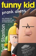 Funny Kid Prank Aliens (Funny Kid, #9) eBook  by Matt Stanton