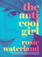 The Anti-Cool Girl Paperback  by Rosie Waterland