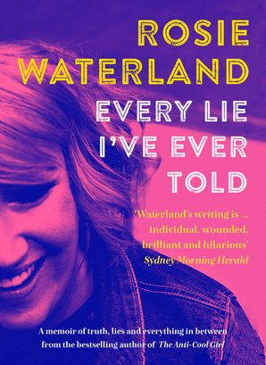 Every Lie I've Ever Told: A memoir of truth, lies and everything in between.