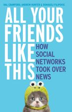 All Your Friends Like This: How Social Networks Took Over News Paperback  by H Crawford