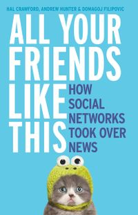 all-your-friends-like-this-how-social-networks-took-over-news