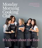 It's Always About the Food Hardcover  by Monday Morning Cooking Club