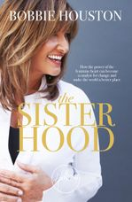 The Sisterhood: How the Power of the Feminine Heart Can Become aCatalyst for Change and Make the World a Better Place
