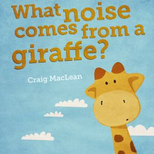 What Noise Comes From a Giraffe? book image