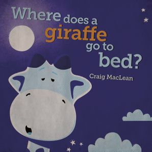 WHERE DOES A GIRAFFE GO TO BED? Paperback  by Craig MacLean
