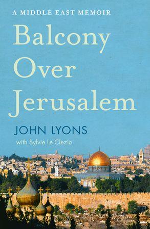 Cover image - Balcony Over Jerusalem: A Middle East Memoir