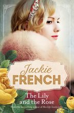 Jackie French - The Lily and the Rose