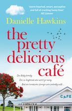 Danielle Hawkins - The Pretty Delicious Cafe: Wry humour, sparkling dialogue and a dusting of the bitter-sweet